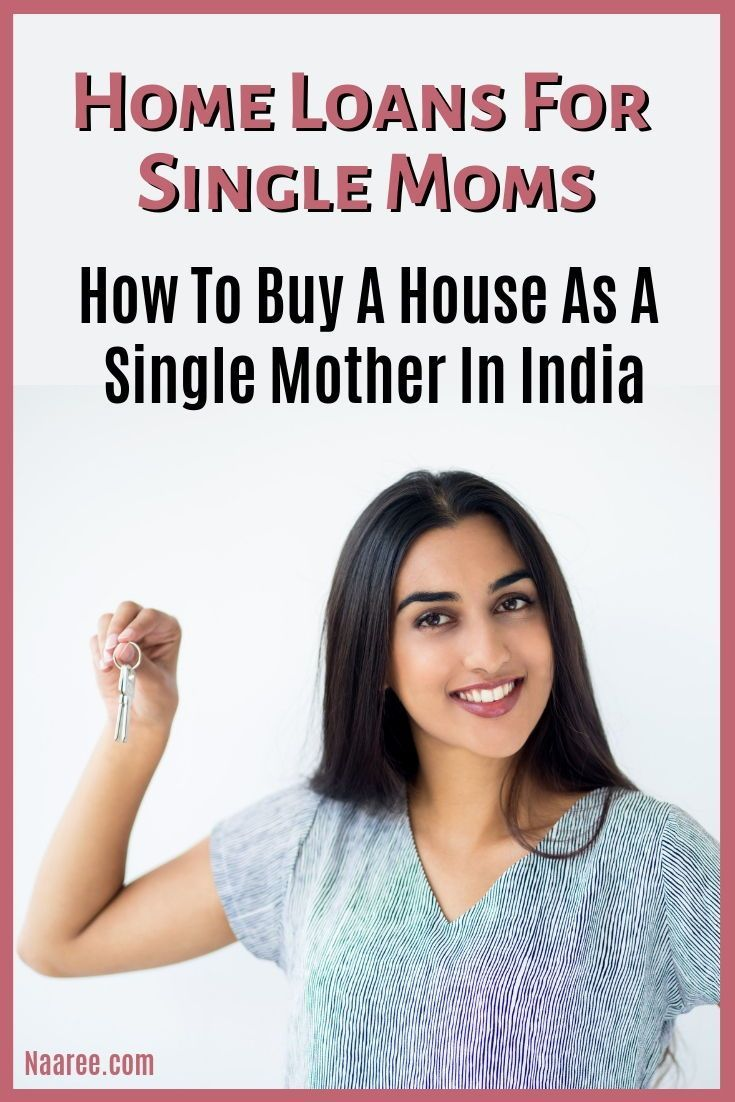 Home Loans For Single Moms How To Buy A House As A Single Mother In India Home Loans Home Buying Tips Loan