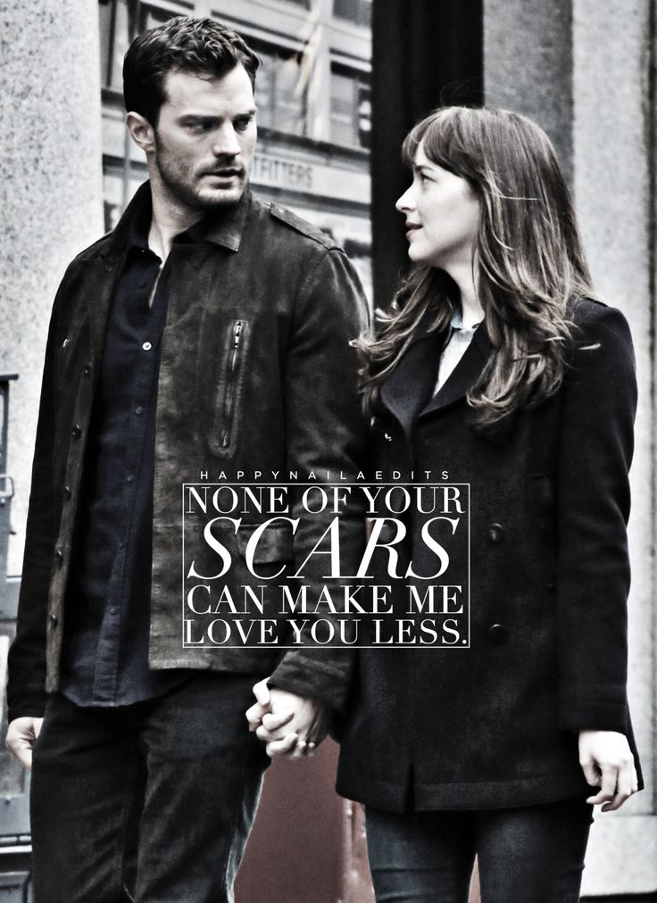""" None of your scars can make me love you less. ""Jamie Dornan and Dakota Johnson Fifty Shades Darker"