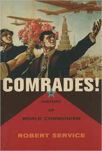 Comrades: A World History of Communism by Robert Service✓