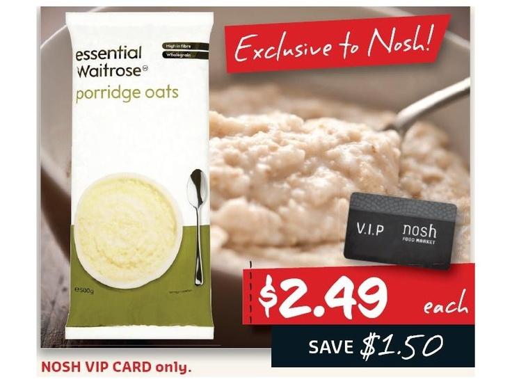 Waitrose Essential Porridge Oats 500gm $2.49 *Prices subject to change