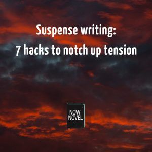 Suspense writing: 7 hacks to notch up tension