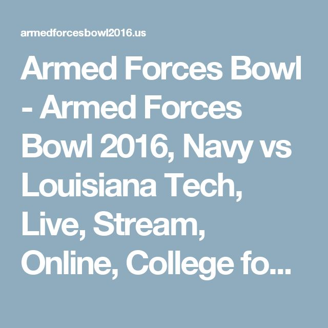 Armed Forces Bowl - Armed Forces Bowl 2016, Navy vs Louisiana Tech, Live, Stream, Online, College football Armed Forces Bowl game 2016, Armed Forces Bowl live stream, score, Time date, ESPN TV Coverage, location & how to watch Armed Forces Bowl live Online info.