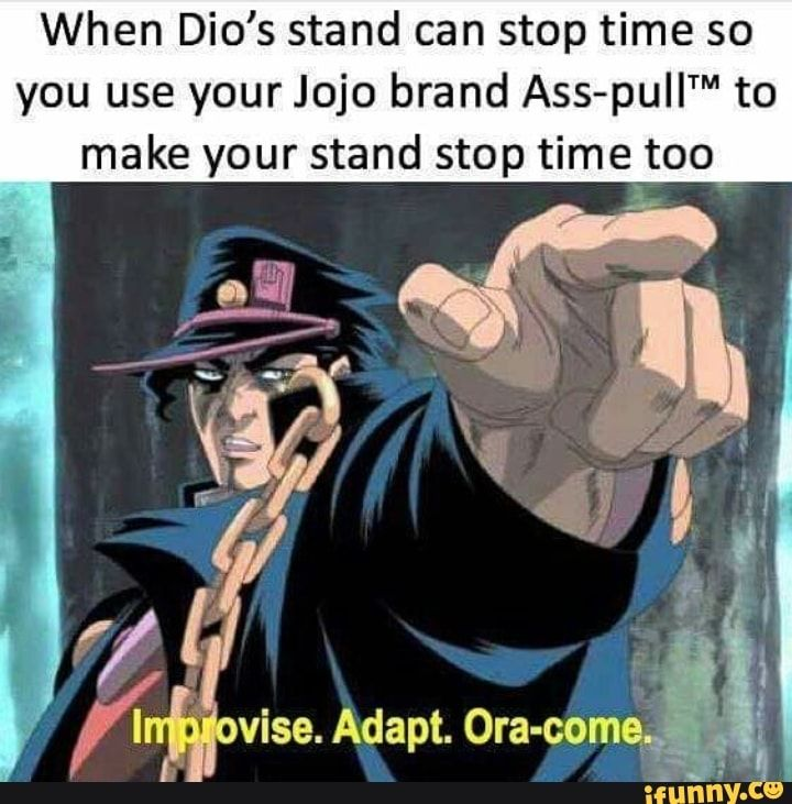 When Dio's stand can stop time so you use your Jojo brand Ass-puIITM