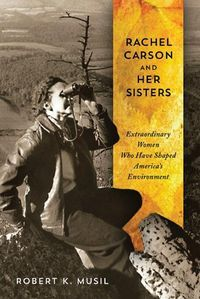 Rachael Carson and Her Sisters by Robt Musil. Extrordinary women, the foundation of the conservation and environmental movements! Read it!