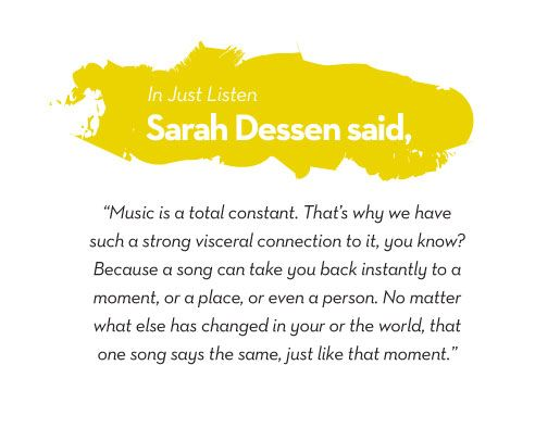 because a song can take you back instantly (love Sarah Dessen books)