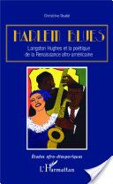 Harlem Blues : Langston Hughes et la poétique de la Renaissance afro-américaine Christine Dualé