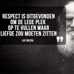 """""""Respect is uitgevonden om de lege plek op te vullen waar liefde zou moeten zitten."""" ~ Lev Tolstoj"""
