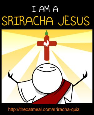How addicted to Sriracha rooster sauce are you? - The Oatmeal, 92% addicted and nobody was surprised!!!!!Foodies Fascinators, Funny Things, Funny Junk, The Oatmeal, Sriracha Jesus, Sriracha Roosters, Food Addict, Roosters Sauces