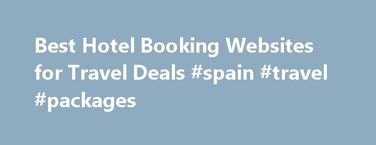 Best Hotel Booking Websites for Travel Deals #spain #travel #packages http://travel.nef2.com/best-hotel-booking-websites-for-travel-deals-spain-travel-packages/  #deals on hotels # 8 Cool New Tools for Finding the Perfect Hotel If you book hotels online, it's time to face facts: Your favorite travel website probably isn't cutting it. In the past decade, some of the best-known travel sites have lost their fastball. They're not as smart and nimble as the new kids […]