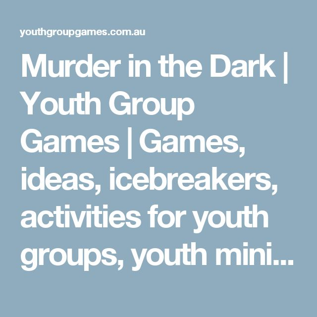 Murder in the Dark | Youth Group Games | Games, ideas, icebreakers, activities for youth groups, youth ministry and churches.