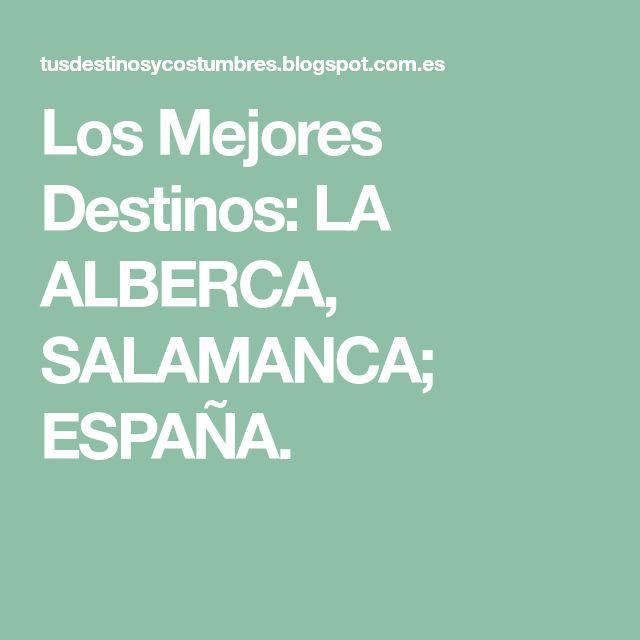 Los Mejores Destinos: LA ALBERCA, SALAMANCA; ESPAÑA.