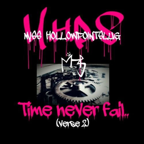 MISS HOLLOWPOINTSLUG - M.H.P.S - TIME NEVER FAIL (complete 2 Verse) by Miss Hollowpointslug.vip on SoundCloud
