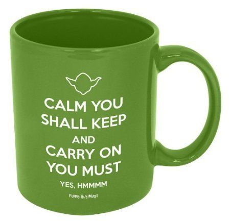 Oh Yoda, you always know just what to say to me. (Everything about this makes me so happy.) :: Calm You Shall Keep and Carry On You Must Mug by Funny Guy Mugs