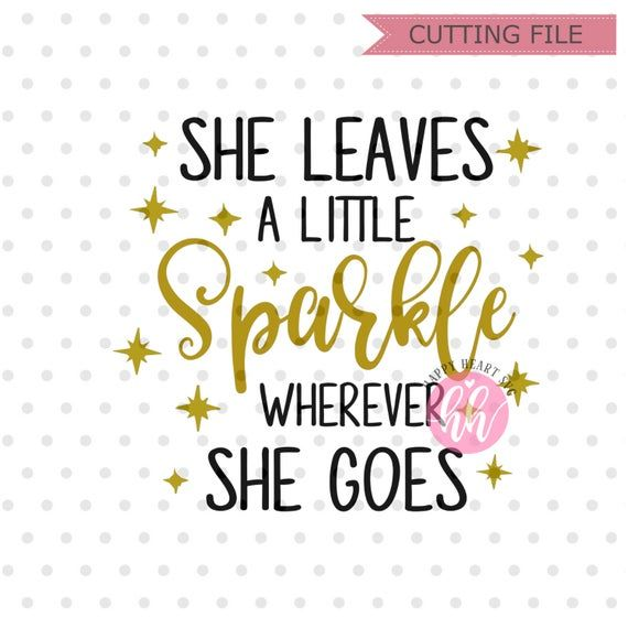 She Leaves A Little Sparkle Wherever She Goes Svg Brand Sparkling New Svg Sparkle Svg Dxf And Png Instant Download Newborn Svg Baby Svg Svg Dxf Instant Download