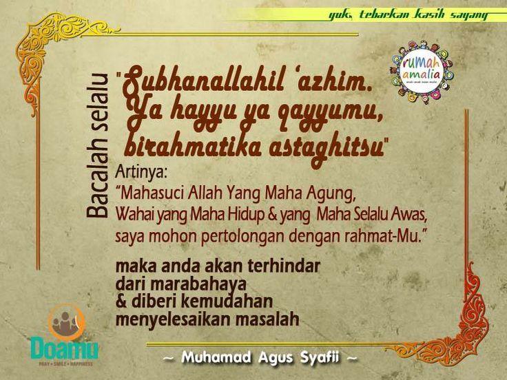 """Bacalah selalu """"Subhanallahil 'azhim. Ya hayyu ya qayyumu, birahmatika astaghitsu."""" Artinya Mahasuci Allah Yang Maha Agung, Wahai yang Maha Hidup dan yang Maha Selalu Awas, saya mohon pertolongan dengan rahmat-Mu."""" maka anda akan terhindar dari marabahaya dan diberi kemudahan menyelesaikan masalah"""