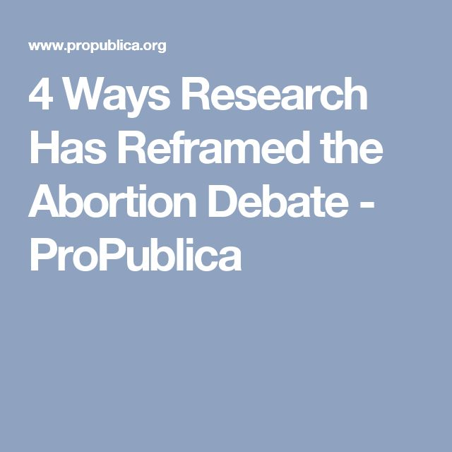 4 Ways Research Has Reframed the Abortion Debate - ProPublica
