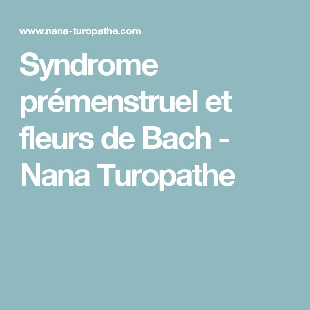 Syndrome prémenstruel et fleurs de Bach - Nana Turopathe