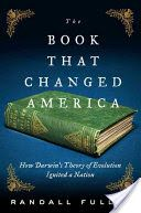The Book That Changed America: How Darwin's Theory of Evolution Ignited a Nation by Randall Fuller