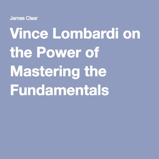 Vince Lombardi on the Power of Mastering the Fundamentals