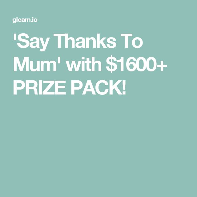 'Say Thanks To Mum' with $1600+ PRIZE PACK!