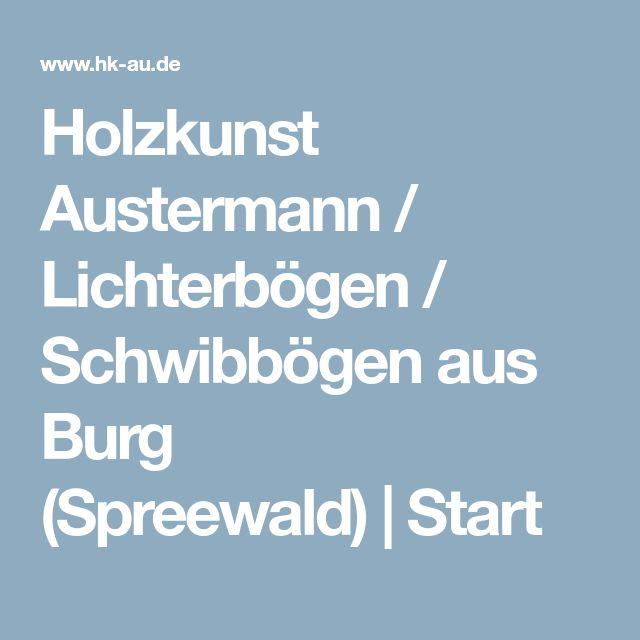 Holzkunst Austermann / Lichterbögen / Schwibbögen aus Burg (Spreewald) Start