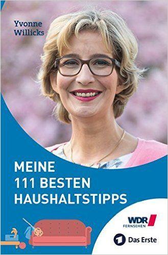 Meine 111 besten Haushaltstipps: Edition Essentials GmbH & Co. KG, Yvonne Willicks: Bücher