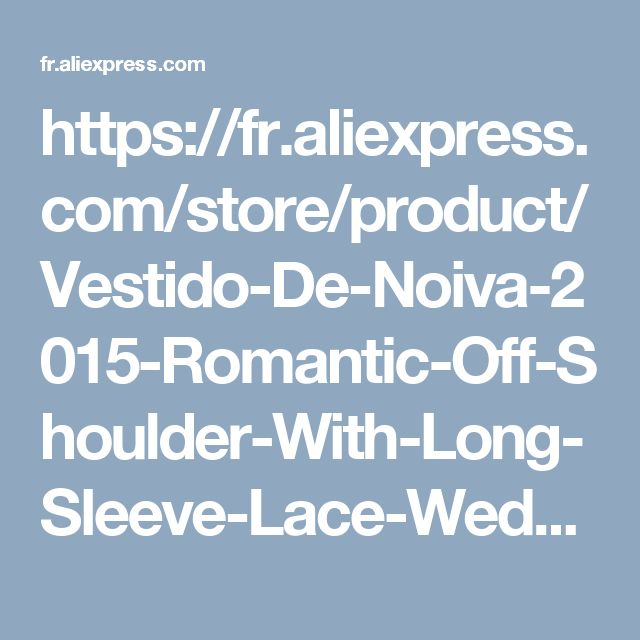 https://fr.aliexpress.com/store/product/Vestido-De-Noiva-2015-Romantic-Off-Shoulder-With-Long-Sleeve-Lace-Wedding-Dress-Vintage-Wedding-Dresses/501631_32308541234.html