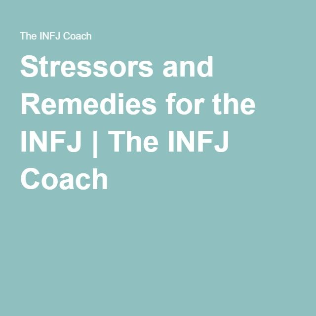 Stressors and Remedies for the INFJ | The INFJ Coach