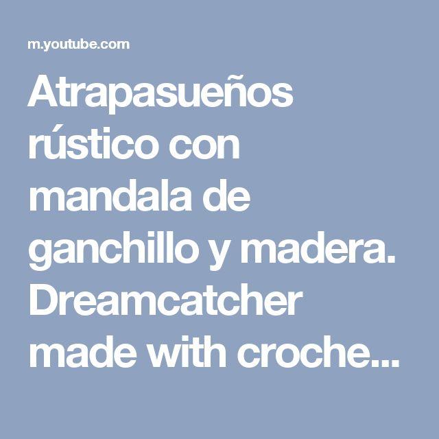 Atrapasueños rústico con mandala de ganchillo y madera. Dreamcatcher made with crochet mandala. - YouTube