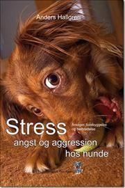 Stress, angst og aggression hos hunde af Anders Hallgren, ISBN 9788790828615