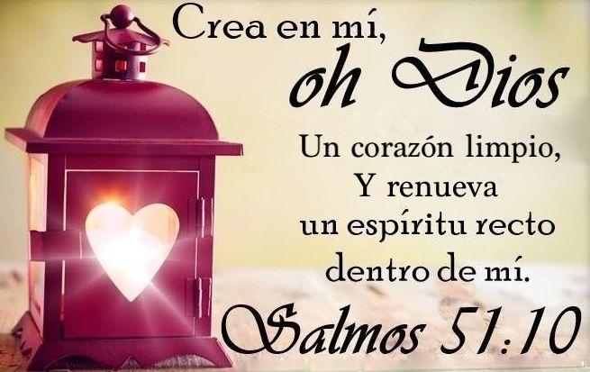 Crea en mi, oh Dios un corazón limpio, y renueva un espíritu recto dentro de mí