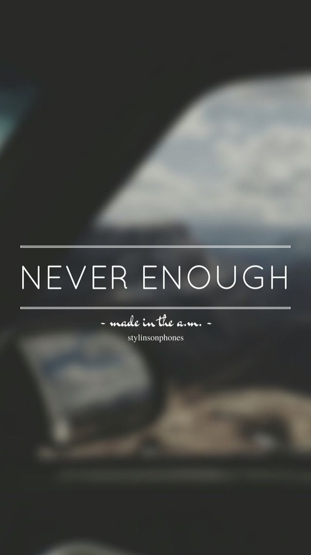 Never Enough • Made In The A.M. Lockscreen — ctto: @stylinsonphones