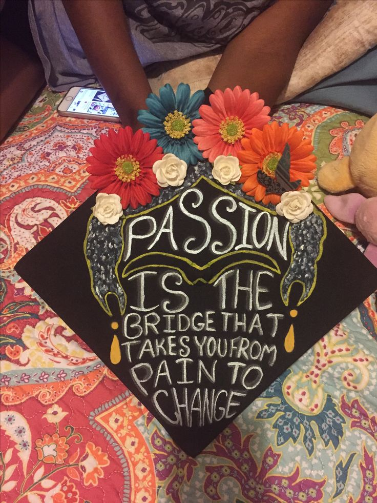 """Passion is the bridge that takes you from pain to change"" - Frida Kahlo. Graduation Cap Decorating"