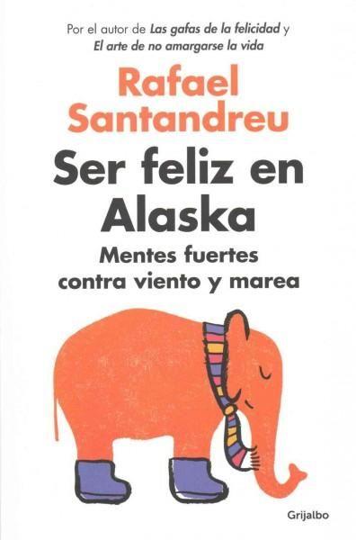 Ser feliz en Alaska / Being Happy in Alaska: Mentes Fuertes Contra Viento Y Marea