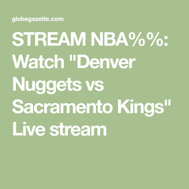 "STREAM NBA%%: Watch ""Denver Nuggets vs Sacramento Kings"" Live stream"