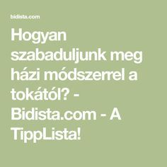 Hogyan szabaduljunk meg házi módszerrel a tokától? - Bidista.com - A TippLista!