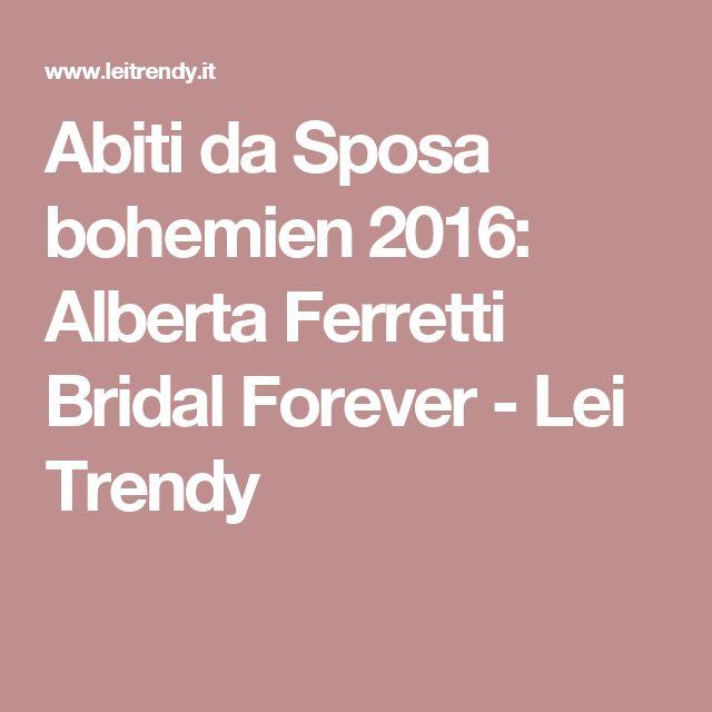 Abiti da Sposa bohemien 2016: Alberta Ferretti Bridal Forever - Lei Trendy