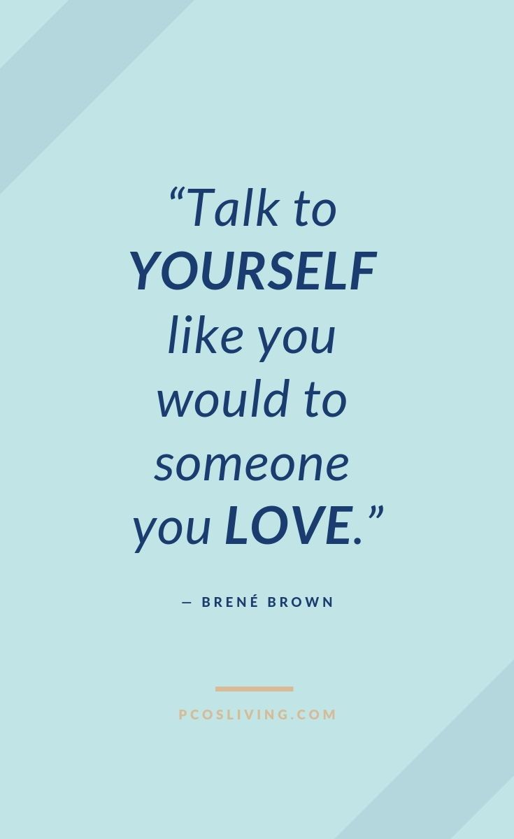 Talk To Yourself Like You Would Someone You Love Brene Brown Self Love Quotes Kindness Quotes Be Kind To Yourself Quotes Kindness Quotes Life Quotes