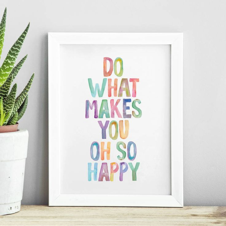 Do What Makes You Oh So Happy http://www.notonthehighstreet.com/themotivatedtype/product/do-what-makes-you-oh-so-happy-watercolour-print Limited edition, order now!