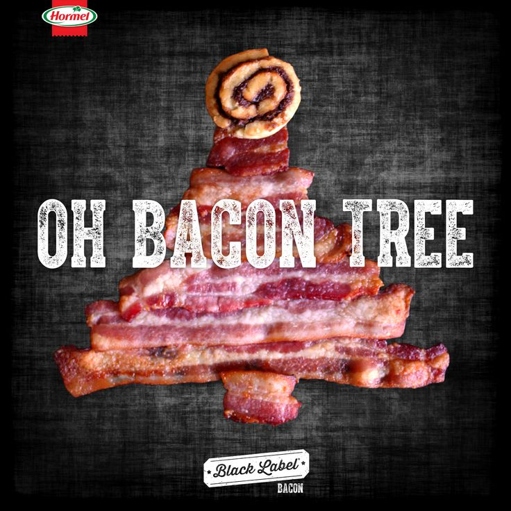 Oh, bacon tree! Oh, bacon tree! I love the smell and taste of thee!