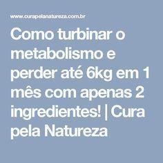 Como turbinar o metabolismo e perder até 6kg em 1 mês com apenas 2 ingredientes!   Cura pela Natureza