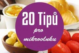 20 Geniálních Tipů Pro Vaší Mikrovlnku