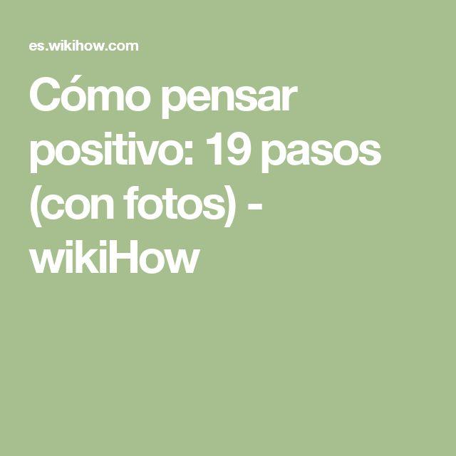 Cómo pensar positivo: 19 pasos (con fotos) - wikiHow