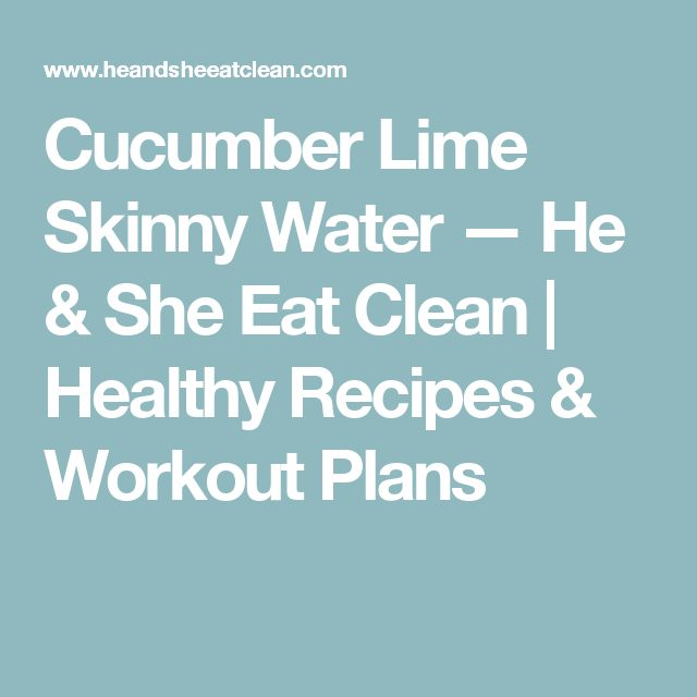 Cucumber Lime Skinny Water — He & She Eat Clean   Healthy Recipes & Workout Plans