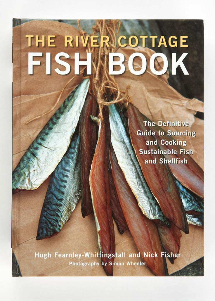 The River Cottage Fish Book, by Hugh Fearnley-Whittingstall and Simon Wheeler. A guide to sourcing and cooking sustainable fish and shellfish. | $45 from Rodale's