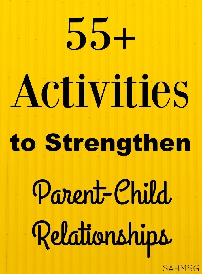 55+ Activities to Strengthen the Parent Child Relationship: