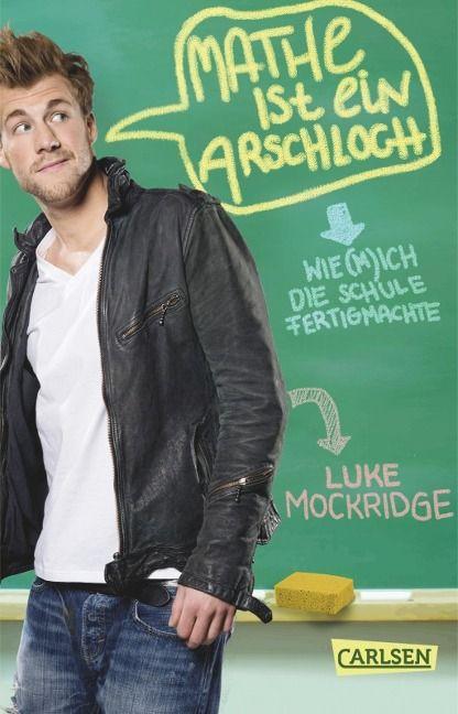 Mathe ist ein Arschloch: Wie (m)ich die Schule fertigmachte - Luke Mockridge