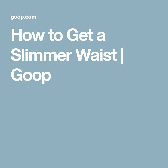 How to Get a Slimmer Waist | Goop