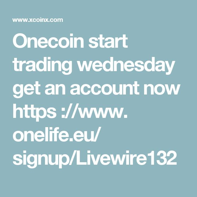 Onecoin start trading wednesday get an account now https  ://www. onelife.eu/ signup/Livewire132