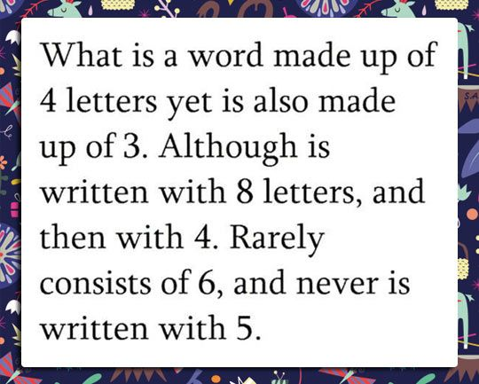 What is a word made up of 4 letter yet is also made up of 3? Although is written with 8 letters, and then with 4. Rarely consists of 6 and never is written with 5.